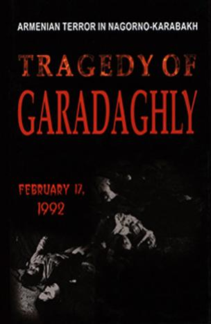 Tragedy of Garadaghly: Armenian Terror in Nagorno-Karabakh: February 17, 1992